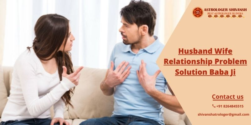 Husband Wife Relationship Problem Solution Baba Ji